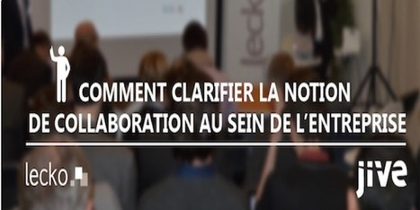 Comment clarifier la notion de collaboration au sein de l'entreprise ? | Management collaboratif | Scoop.it