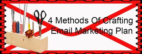4 Methods Of Crafting Email Marketing Plan   Email Marketing tips with dedicated bulk email server   Scoop.it
