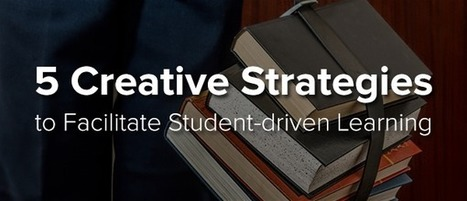 5 Creative Strategies to Facilitate Student-driven Learning | Imagine Easy Solutions | Edtech | Scoop.it