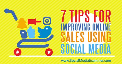 7 Tips for Improving Online Sales Using Social Media : Social Media Examiner | Wayne NJ | Scoop.it