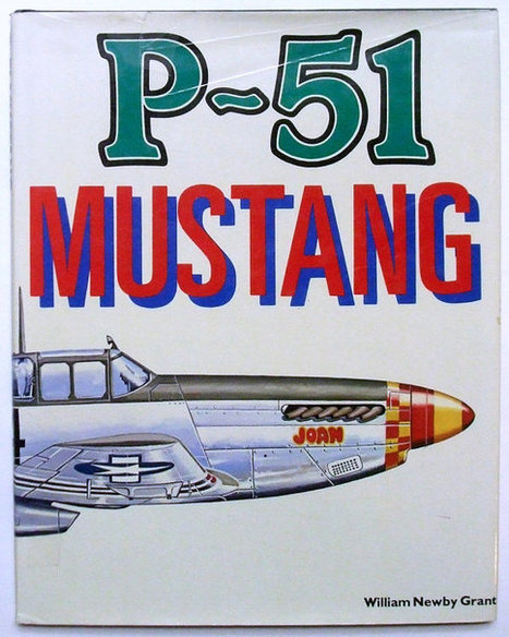P-51 Mustang Book by William Newby Grant First Edition | Daily Paper | Scoop.it