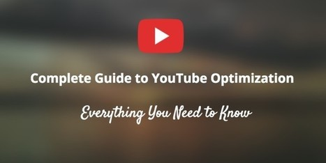 Complete Guide to YouTube Optimization: Everything You Need to Know | GooglePlus Expertise | Scoop.it