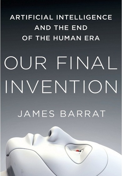 Our Final Invention: Artificial Intelligence and the End of the Human Era | KurzweilAI | The Long Poiesis | Scoop.it