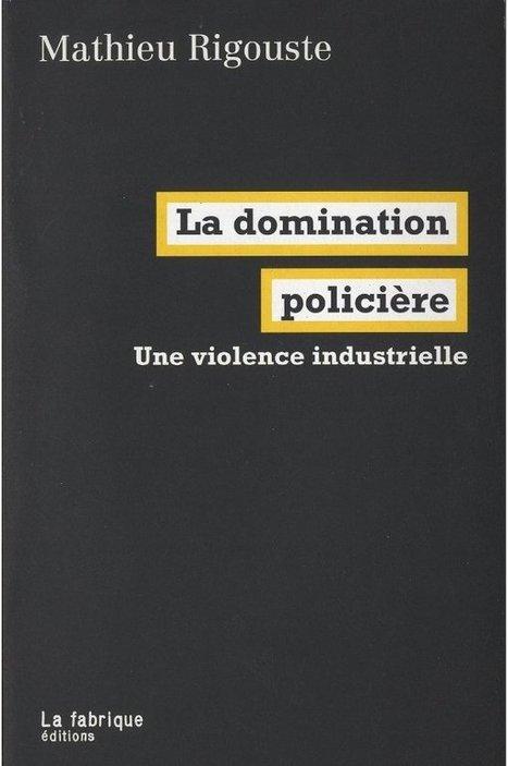 [La domination policière, une violence industrielle] « Seuls les ... | Sociocritique | Scoop.it
