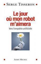 Le jour où mon robot m'aimera. Vers l'empathie artificielle (pour pour tout le monde) | Une nouvelle civilisation de Robots | Scoop.it