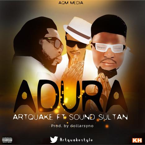 Artquake – Adura ft Sound Sultan | Nigerian Entertainment | Scoop.it