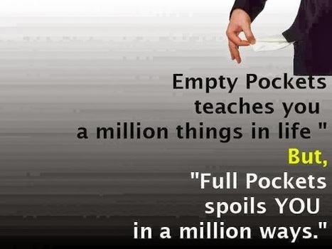 Empty Pocket Teaches You A Million Things In LIfe But Full Pockets Spoils You In Millions Way | Quotes | Scoop.it