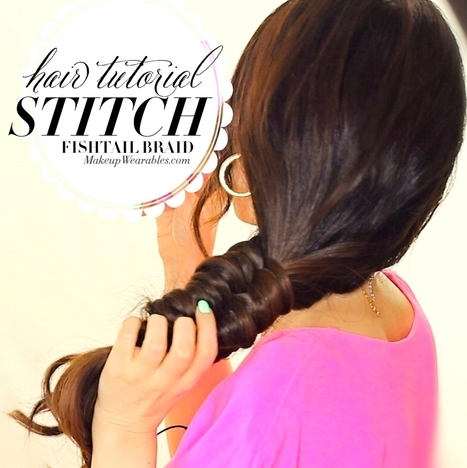 New Cool Braids Hairstyles | Stitch Fishtail Braid Tutorial Video | Cute hairstyles hair tutorial videos | Scoop.it