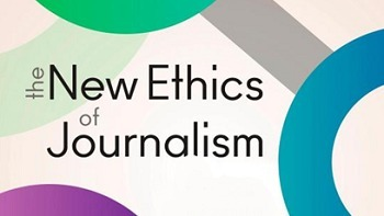 Journalism ethics for the digital age | JOURNALISM NOW | Scoop.it