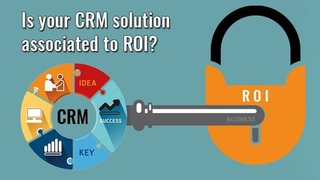 Is your CRM solution associated to ROI? | Hi-Tech ITO(Offshore Software Development Company) | Scoop.it