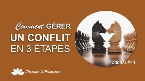 Ep.44 – Comment Gérer Un Conflit En 3 Étapes | communication non violente et méditation | Scoop.it