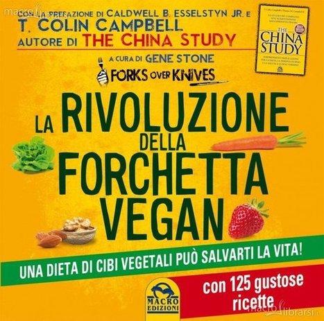 L'ANGOLO DEL PERSONAL COACHING: Come una dieta di cibi vegetali può salvarti la vita: LA RIVOLUZIONE DELLA FORCHETTA VEGAN   Rebels   Scoop.it