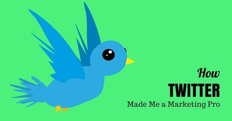 How Twitter Made Me A Marketing Pro | Stratégie digitale et médias sociaux | Scoop.it