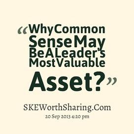 Why Common Sense May Be A Leader's Most Valuable Asset? | SKEWorthSharing.com | SKEWorthSharing | Scoop.it