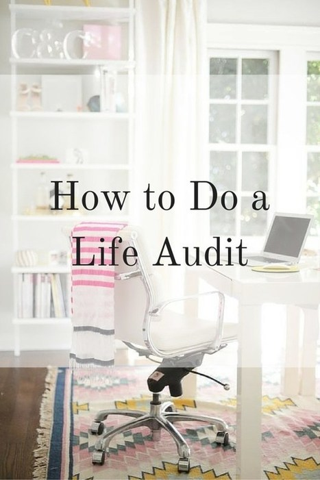 How to Do a Life Audit - Elana Lyn | All About Coaching | Scoop.it