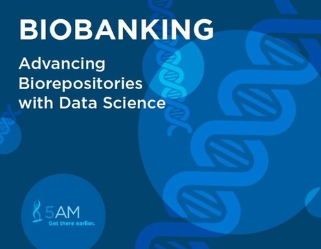 Advancing Biorepositories with Data Science - Free eBook | Biobanking Monthly Pulse | Scoop.it