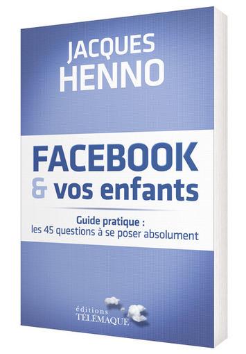Facebook et vos enfants : Guide pratique par Jacques Henno   Identité numérique   Scoop.it