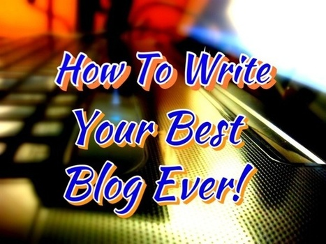 Tips On How To Write Your Best Blog Ever! | Business Tips & Tricks | Scoop.it
