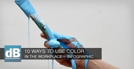 10 Ways to Use Color in the Workplace to Make it Better - Infographic | Small Business Marketing Ideas | Scoop.it