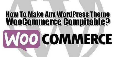 How To Make Any WordPress Theme WooCommerce Compatible? | EXEIdeas | Scoop.it