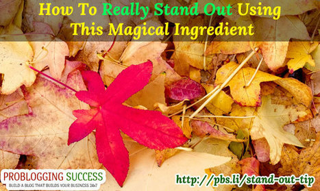 How To Really Stand Out Using This Magical Ingredient | Problogging Tips | Scoop.it