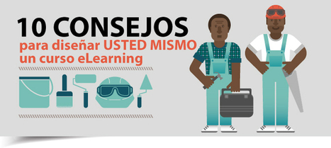 10 consejos para diseñar USTED MISMO un curso eLearning | E-learning del futuro | Scoop.it