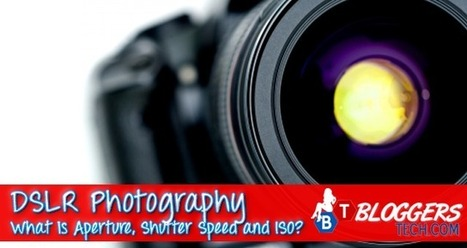 DSLR Photography - What is Aperture, Shutter Speed and ISO? | Bloggers Tech | Scoop.it