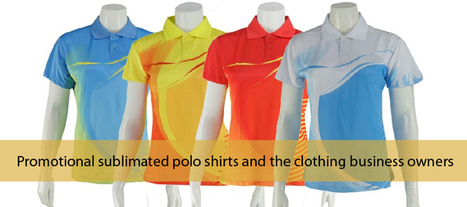 Promotional Sublimated Polo Shirts and the Clothing Business Owners - ASG Sports | Online Sports Clothing | Scoop.it