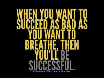 When you want to Succeed as Bad as you want to Breathe, then you'll be Successful | Naturally Healthy | Scoop.it