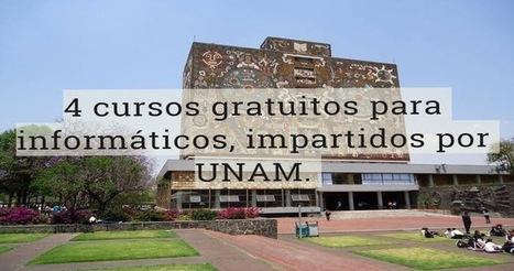 4 cursos gratuitos para informáticos, impartidos por UNAM | El diario de Alvaretto | Scoop.it
