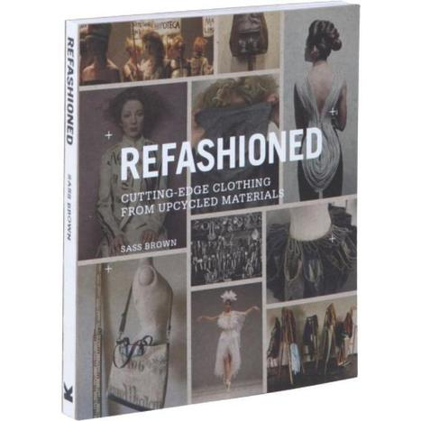 Buch: ReFashioned – Cutting-Edge Clothing From Upcycled Materials | modabot | Eco Fashion Design | Scoop.it