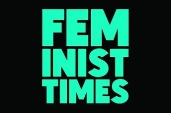 Five Things Feminist Times Taught Me About Feminism | Dare To Be A Feminist | Scoop.it
