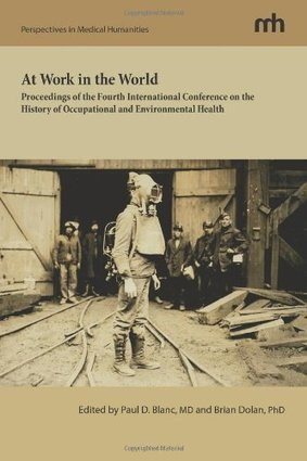 At Work in the World: Proceedings of the Fourth International Conference on the History of Occupational and Environmental Health   EOH current topics   Scoop.it