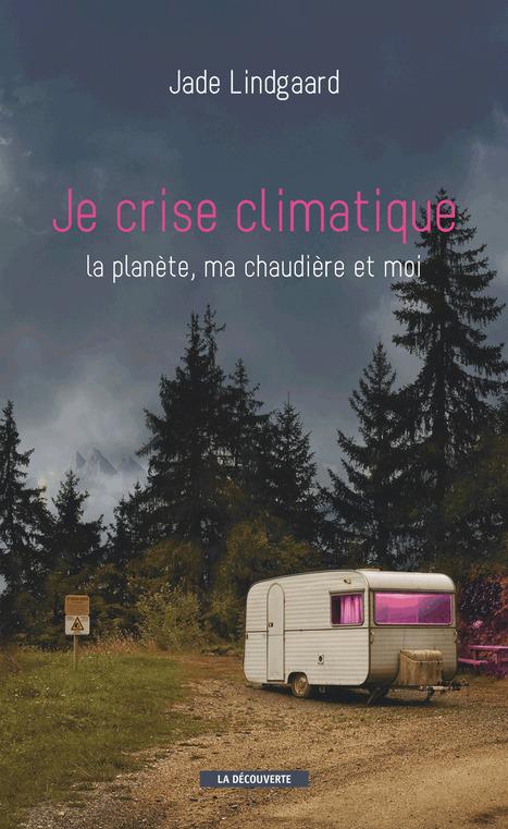 Je crise climatique - La planète, ma chaudière et moi Jade LINDGAARD | Amis du Monde Diplomatique Brest | Scoop.it