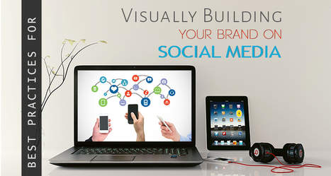 Best Practice for Visually Building Your Brand on Social Media   Social Media How To   Scoop.it