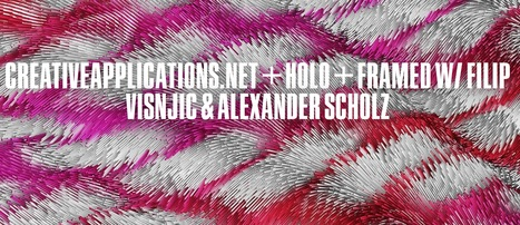 CreativeApplications.Net + Holo + Framed W/ Filip Visnjic & Alexander Scholz @ OFFF 2016 | Digital #MediaArt(s) Numérique(s) | Scoop.it