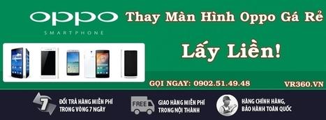 Thay màn hình OPPO giá rẻ lấy liền tại tphcm | amaytinhbang | Scoop.it