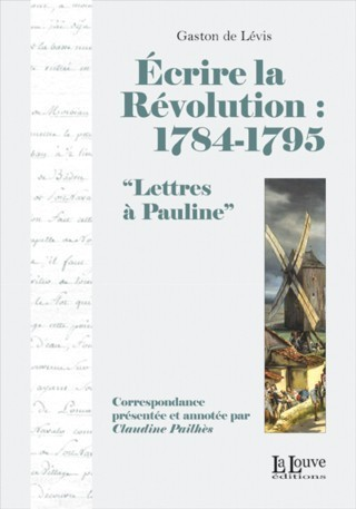 Écrire la Révolution : 1784-1795 Lettres à Pauline de Gaston de Lévis - Histoire Généalogie - La vie et la mémoire de nos ancêtres | GenealoNet | Scoop.it