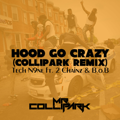 "Listen to Tech N9ne Feat. B.o.B and 2 Chainz, ""Hood Go Crazy (Mr. ColliPark Remix)"" 
