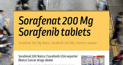 Sorafenat 200 Mg tablets | Sorafenib tablets | Generic Nexavar price | Cancer Drugs Bulk Supplier | Scoop.it