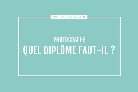 Quel diplôme faut-il pour devenir photographe ? | Devenir Photographe | Scoop.it