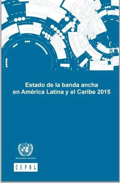 CEPAL: Estado de la banda ancha en América Latina y el caribe 2015 | RedDOLAC | Scoop.it