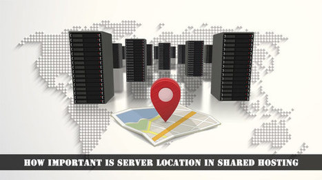 How Important is Server Location in Shared Hosting? | Webhosting | Scoop.it