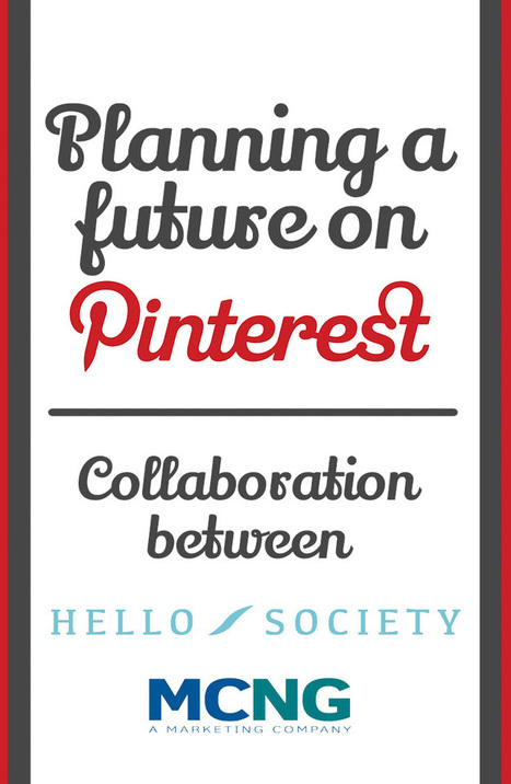 HelloSociety & MCNG Marketing: Planning a Future on Pinterest | HelloSociety Blog | Pinterest | Scoop.it