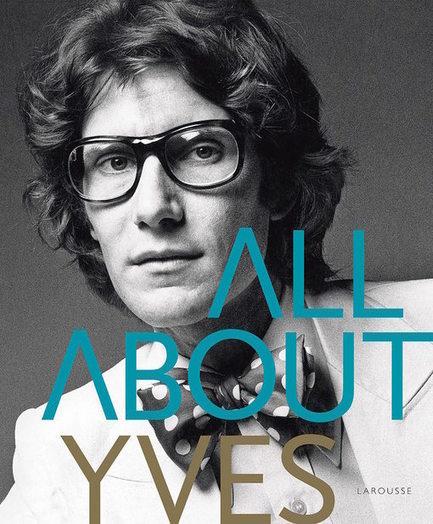 All about Yves : un livre pour découvrir l'homme et le couturier | Sophie Mazon Recrutement Mode Luxe | Scoop.it