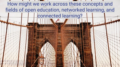 Synergies, differences, and bridges between Networked Learning, Connected Learning and Open Education | Digital learning, literacies & identities | Scoop.it
