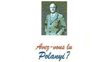 Polanyi : le penseur capital de l'anti-capitalisme | ECONOMIES LOCALES VIVANTES | Scoop.it
