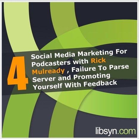 Social Media Marketing For Podcasters with Rick Mulready, Failure To Parse Server and Promoting Yourself With Feedback - Official Libsyn Blog | Basic Blog Tips | Scoop.it