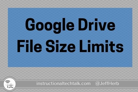 Google Drive File Size Limits - Instructional Tech Talk | Moodle and Web 2.0 | Scoop.it