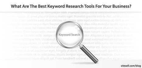 What Are The Best Keyword Research Tools For Your Business? - The SiteSell Blog | Digital Brand Marketing | Scoop.it